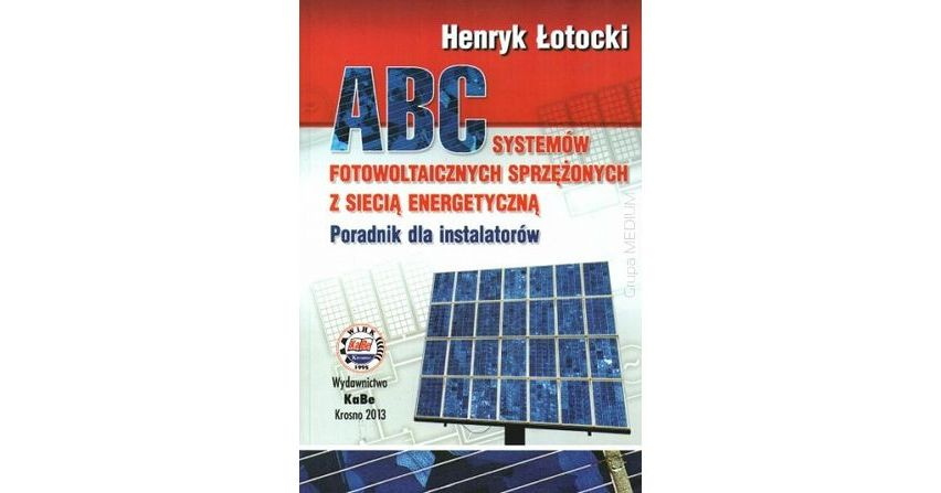 ABC systemów fotowoltaicznych sprzężonych z siecią energetyczną. Poradnik dla instalatorów