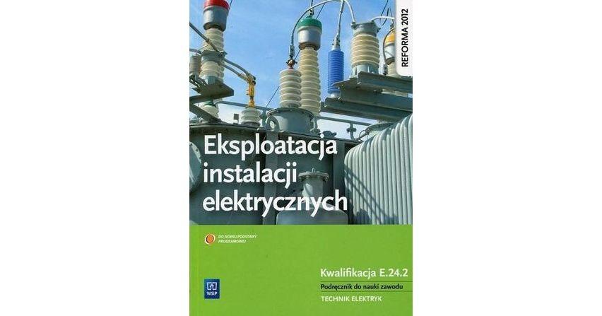 Eksploatacja instalacji elektrycznych, Podręcznik do nauki zawodu