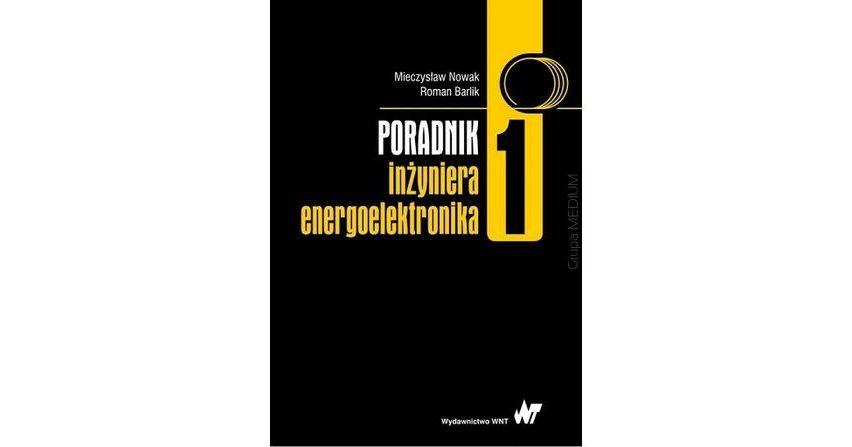 Poradnik inżyniera energoelektronika, t. 1