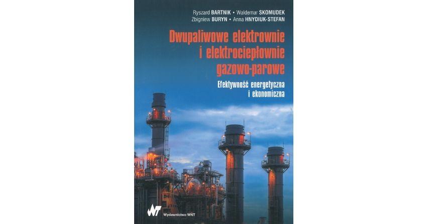Dwupalnikowe elektrownie ielektrociepłownie gazowo-parowe, efektywność energetyczna iekonomiczna