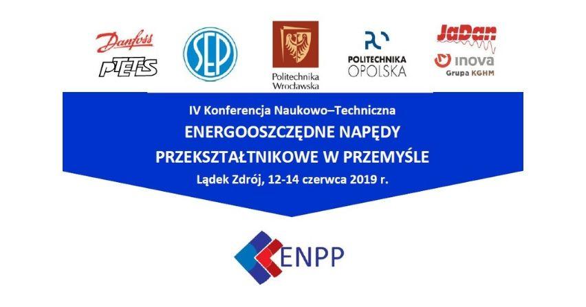 """IV Konferencja Naukowo-Techniczna """"Energooszczędne napędy przekształtnikowe w przemyśle"""""""