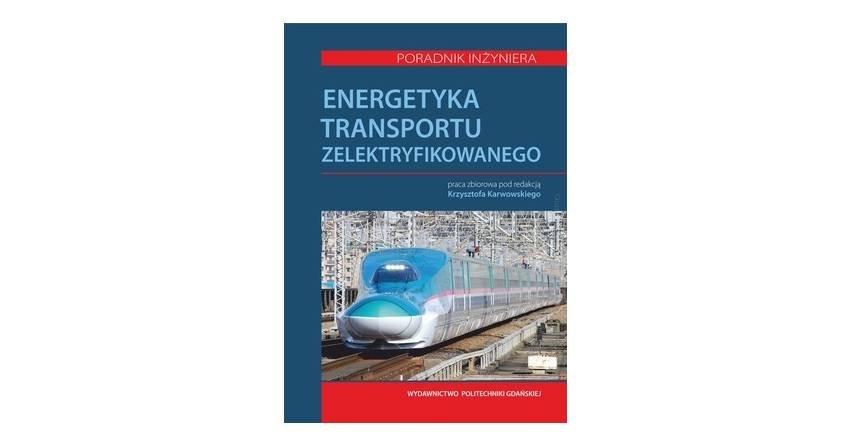 Energetyka transportu zelektryfikowanego - Poradnik inżyniera
