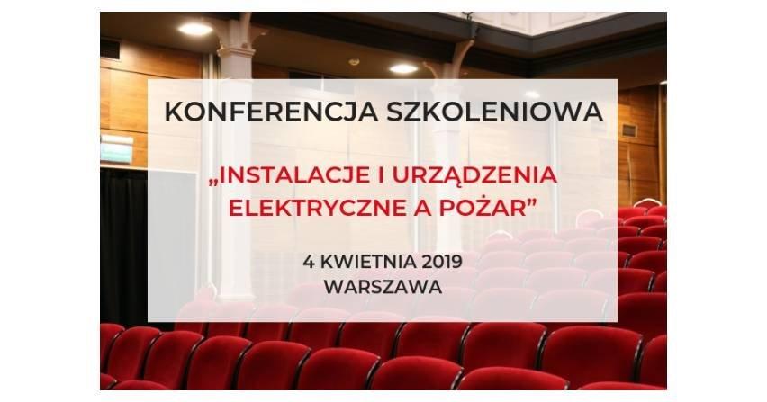 """Konferencja szkoleniowa """"Instalacje i urządzenia elektryczna a pożar. Niezawodność zasilania w energię elektryczną"""""""