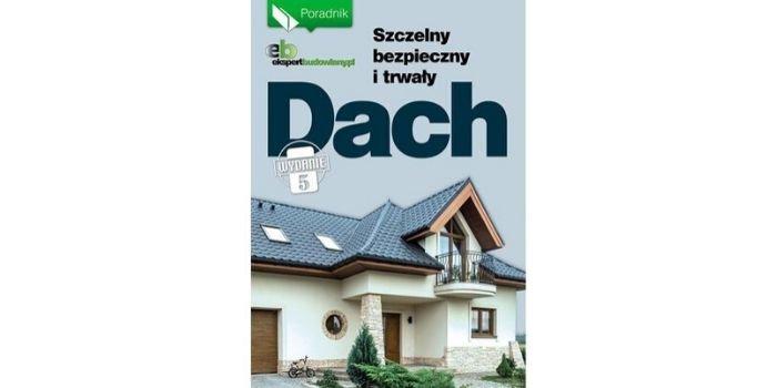 Szczelny, bezpieczny i trwały dach – e-poradnik