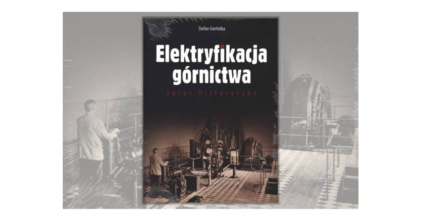 Elektryfikacja górnictwa. Zarys historyczny