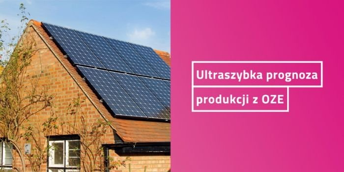 Szybkie prognozowanie produkcji energii z OZE