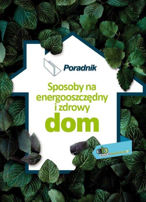 Sposoby na energooszczędny i zdrowy dom. Poradnik
