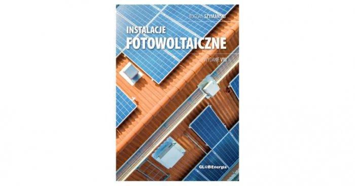 Instalacje fotowoltaiczne. Poradnik wydanie VII Fot. redakcja EI